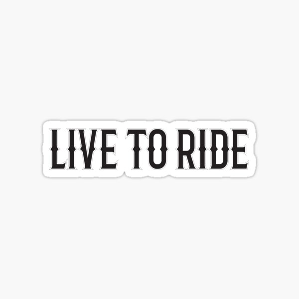 Live to ride - Cool Motorcycle Or Funny Helmet Stickers And Bikers Gifts Sticker