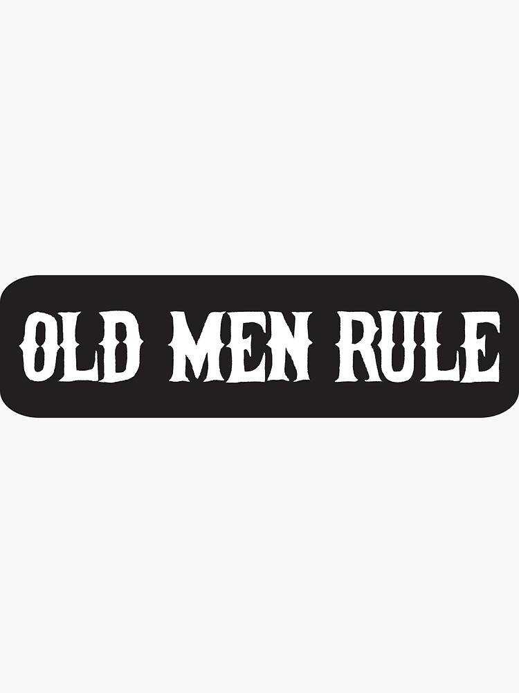 Old man rule - Cool Motorcycle Or Funny Helmet Stickers And Bikers Gifts by Bikerstickers