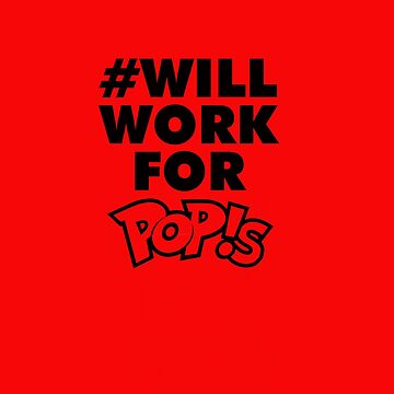 Will Work for Pop!s by Badsign769