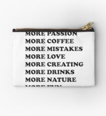 More books. More passion. More coffee. More mistakes. More love. More creating. More drinks. More nature. More fun. Less bullshit.  Studio Pouch