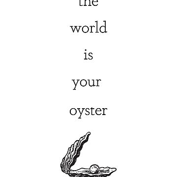 The World is Your Oyster by kamekern