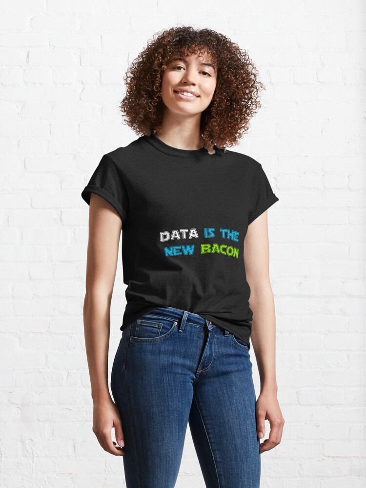 Alternate view of Data is the new Bacon t-shirt Classic T-Shirt