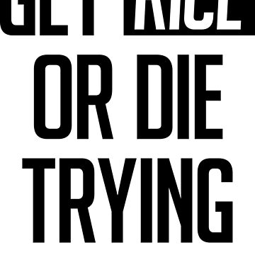 GET RICE OR DIE TRYING by AiReal Apparel by airealapparel