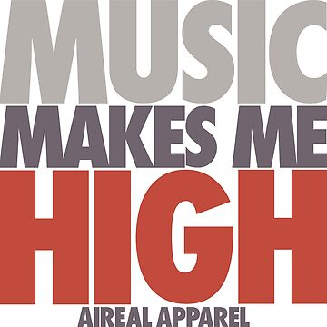 Music Makes Me High by AiReal Apparel by airealapparel