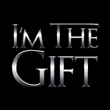 I'm The Gift by MarylinRam18