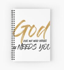 God does not need  heroes he needs You Spiral Notebook