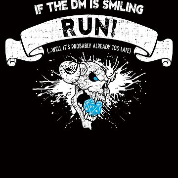 If your DM is smiling run! Fun RPG Gamer Distressed design by shadowisper