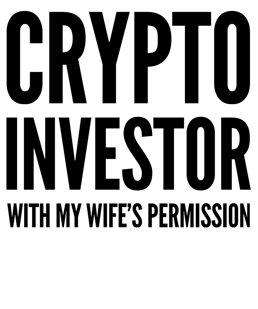 Crypto Investor With My Wife's Permission   Black Design Funny Humor Husband Wife Bitcoin Investor G by Cameronfulton