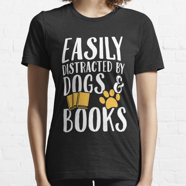 Easily distracted by dogs and books - Dogs Lover Essential T-Shirt