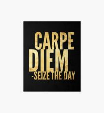 Carpe Diem Seize The Day Art Board