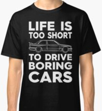 Life's Too Short To Drive Boring Cars Classic T-Shirt