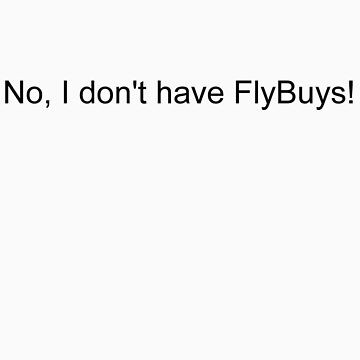 No, I don't have FlyBuys! by stapler