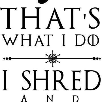 I Shred And I Know Things - Black | Snowboard Designs | DopeyArt by DopeyArt