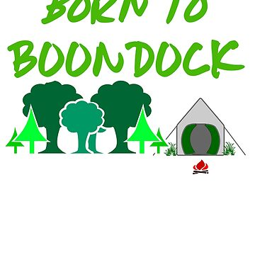 BORN TO BOONDOCK - RV LIFE CAMPING GREAT OUTDOORS CAMPER GRAPHIC DESIGN  by CradoxCreative