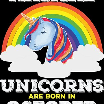 Unicorn October Birthday Design - Magical Unicorns Are Born In October by kudostees