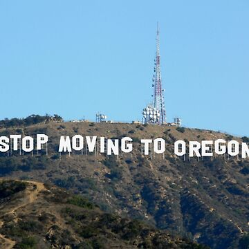 Stop Moving To Oregon - Hollywood Sign by lurchmerch