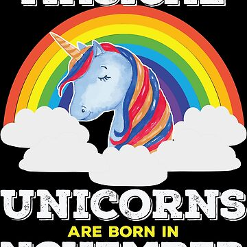 Unicorn November Birthday Design - Magical Unicorns Are Born In November by kudostees