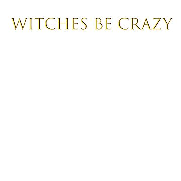 Witches be crazy Tshirt - Funny Halloween T-Shirt by Miller68