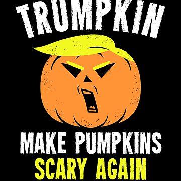 Trumpkin Make Pumpkins Scary Again - Halloween 2018 by propellerhead