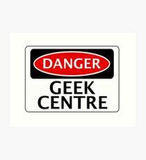 DANGER GEEK CENTRE FAKE FUNNY SAFETY SIGN SIGNAGE Art Print