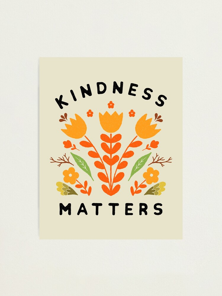 Alternate view of kindness matters Photographic Print
