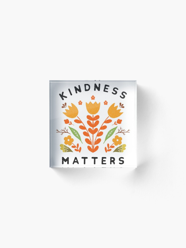 Alternate view of kindness matters Acrylic Block