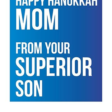 Happy Hanukkah Mom From Your Superior Son by theredteacup
