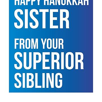 Happy Hanukkah Sister From Your Superior Sibling by theredteacup