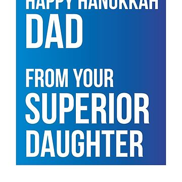 Happy Hanukkah Dad From Your Superior Daughter by theredteacup