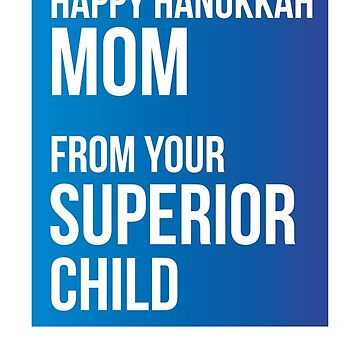 Happy Hanukkah Mom From Your Superior Child by theredteacup