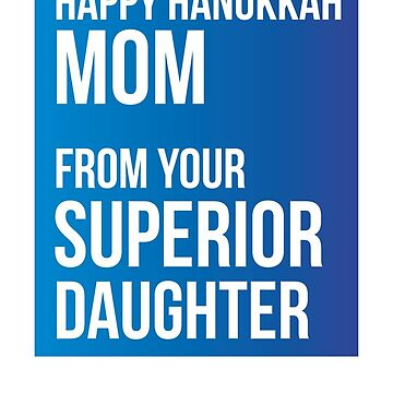 Happy Hanukkah Mom From Your Superior Daughter by theredteacup