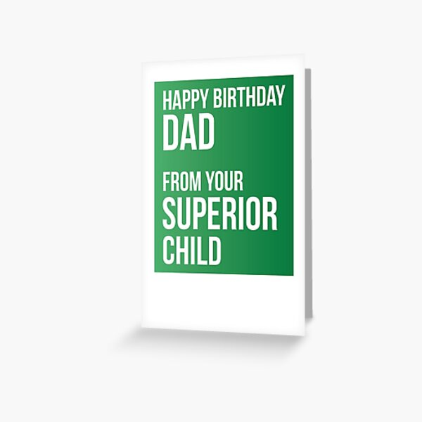 Happy Birthday Dad From Your Superior Child Greeting Card