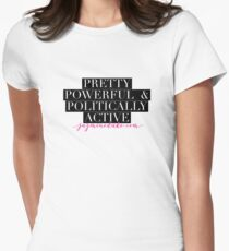 Pretty Powerful & Politically Active  Women's Fitted T-Shirt