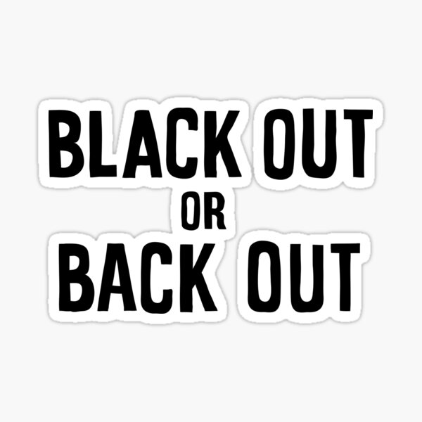 black out or back out Sticker