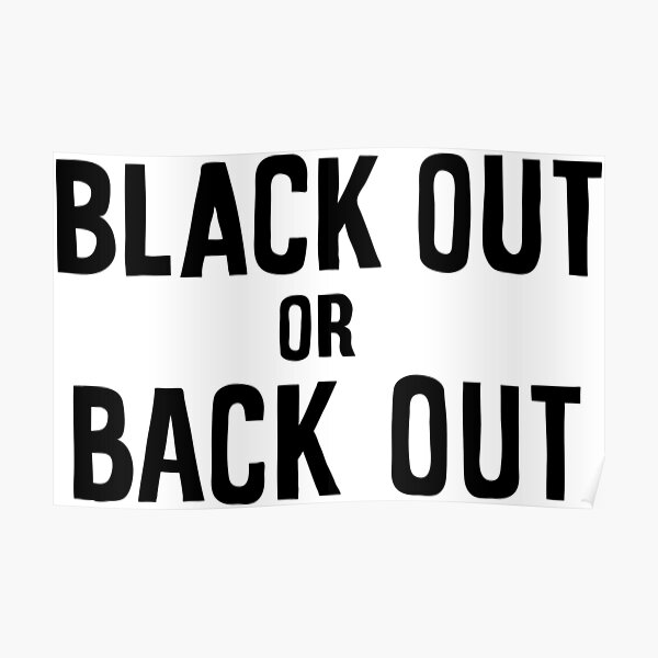 black out or back out Poster