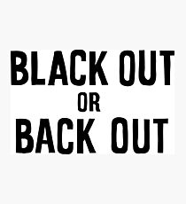 black out or back out Photographic Print