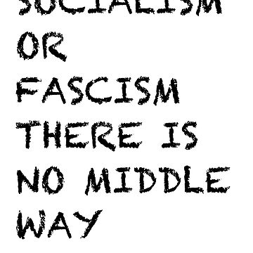 Socialism or Fascism: There is no Middle Way by codenoir