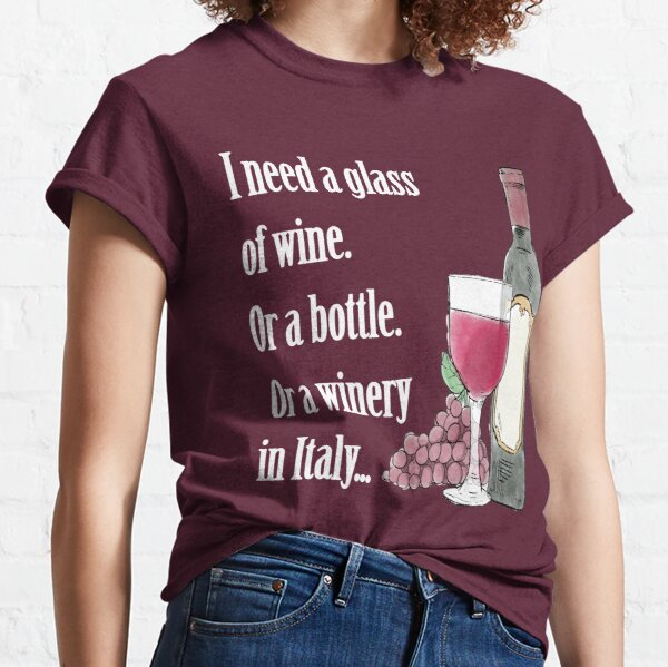 I Need Glass Wine Funny Quote Best Seller Awesome Gift for Wine Lovers Travelers Party Birthday Occasion Classic T-Shirt