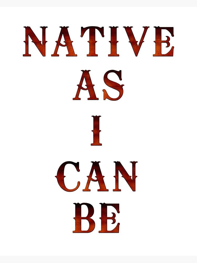 Native As I Can Be by Etakeh