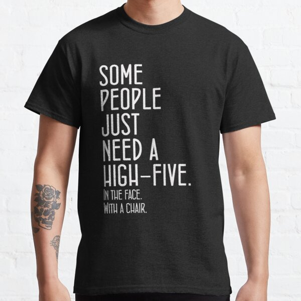 Some People Just Need A High-Five Funny Saying Classic T-Shirt