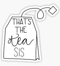 That's The Tea Sis Sticker Sticker