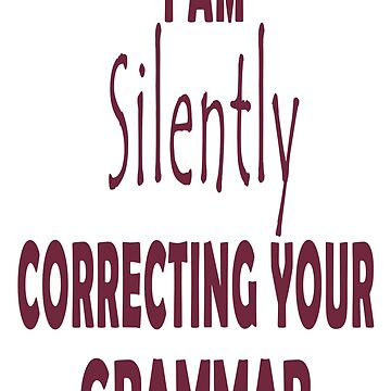 I am silently correcting your grammar by MishaS