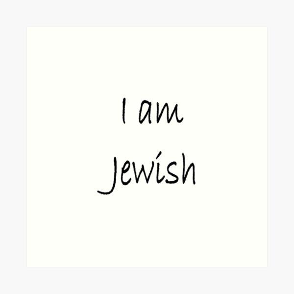 I am Jewish, #IamJewish, #I, #am, #Jewish, #Iam, Jews, #Jews, Jewish People, #JewishPeople, Yehudim, #Yehudim, ethnoreligious group, nation Art Print