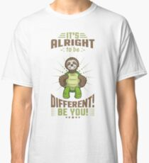 It's All Right To Be Different! Be You! Classic T-Shirt