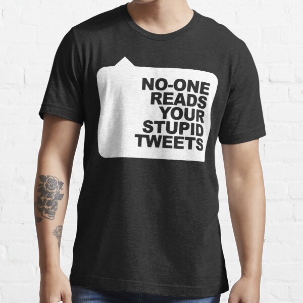 No-One Reads Your Stupid Tweets - White Ink Essential T-Shirt