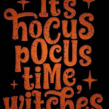 It's Hocus Pocus Time Witches Gift Halloween Magical  by kolbasound