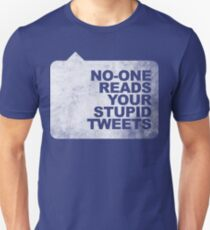 No-One Reads Your Stupid Tweets - Distressed Unisex T-Shirt