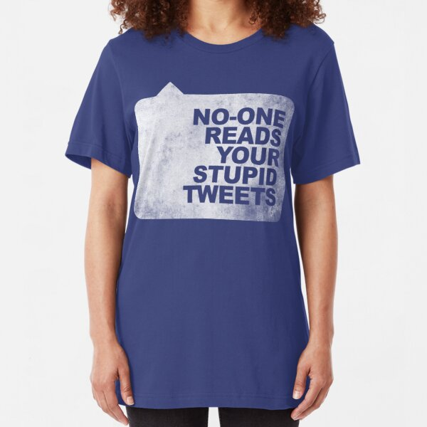 No-One Reads Your Stupid Tweets - Distressed Slim Fit T-Shirt