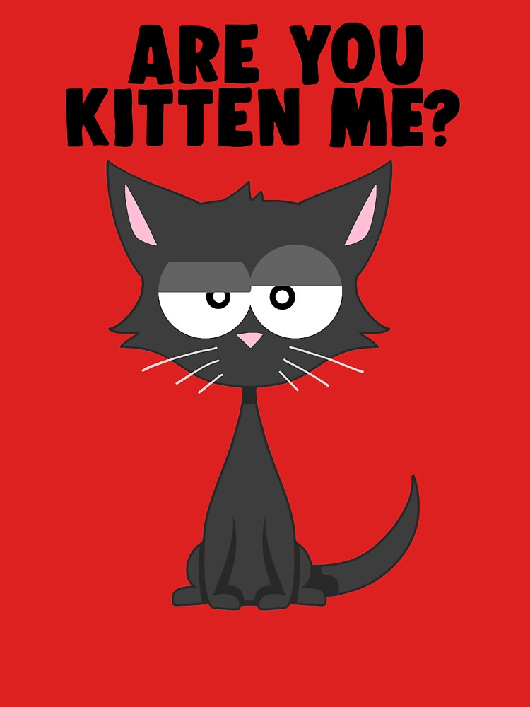 Are You Kitten Me | Funny Pun Cat  by Kittyworks