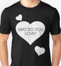 Who Do You Love? Unisex T-Shirt